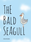 The Bald Seagull: The bald seagull finds out the hard way that being a seagull ain't so bad. Cover Image