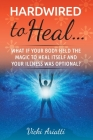 Hardwired to Heal...: What if Your Body Held the Magic to Heal Itself and Your Illness was Optimal? Cover Image