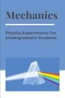 Mechanics: Physics Experiments For Undergraduate Students: Mechanics Physics Book Cover Image