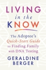 Living in the Know: The Adoptee's Quick-Start Guide to Finding Family with DNA Testing Cover Image