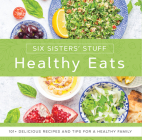 Healthy Eats with Six Sisters' Stuff: 101+ Delicious Recipes and Tips for a Healthy Family Cover Image