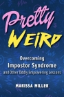 Pretty Weird: Overcoming Impostor Syndrome and Other Oddly Empowering Lessons Cover Image