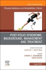 Post-Polio Syndrome: Background, Management and Treatment, an Issue of Physical Medicine and Rehabilitation Clinics of North America, 32 (Clinics: Radiology #32) Cover Image