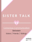 Sister Talk (Conscious Communication Between Sisters/Friends/Siblings) Cover Image