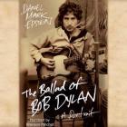 The Ballad of Bob Dylan Lib/E: A Portrait Cover Image