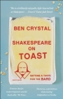 Shakespeare on Toast: Getting a Taste for the Bard Cover Image