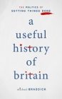 A Useful History of Britain: The Politics of Getting Things Done Cover Image