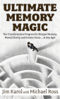 Ultimate Memory Magic: The Transformative Program for Sharper Memory, Mental Clarity, and Greater Focus . . . at Any Age! Cover Image