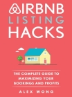 Airbnb Listing Hacks: The Complete Guide To Maximizing Your Bookings And Profits Cover Image