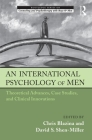 An International Psychology of Men: Theoretical Advances, Case Studies, and Clinical Innovations Cover Image