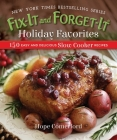 Fix-It and Forget-It Holiday Favorites: 150 Easy and Delicious Slow Cooker Recipes Cover Image