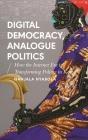 Digital Democracy, Analogue Politics: How the Internet Era is Transforming Kenya (African Arguments) Cover Image