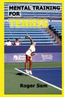 Mental Training for Tennis: Using Sports Psychology and Eastern Spiritual Practices as Tennis Training Cover Image