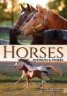 Horses: Portraits & Stories Cover Image