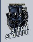 Steam Stallion Cigar Journal: Aficionado - Cigar Bar Gift - Cigarette Notebook - Humidor - Rolled Bundle - Flavors - Strength - Cigar Band - Stogies Cover Image