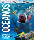 Océanos: El planeta bajo el agua como nunca antes lo habías visto (Knowledge Encyclopedias) Cover Image