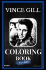 Vince Gill Sarcastic Coloring Book: An Adult Coloring Book For Leaving Your Bullsh*t Behind Cover Image