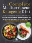 The Complete Mediterranean Ketogenic Diet: Do you want to reinvigorate your body and have a healthier lifestyle? The Easy Mediterranean keto diet for Cover Image