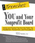 You and Your Nonprofit Board: Advice and Practical Tips from the Field's Top Practitioners, Researchers, and Provocateurs (In the Trenches) Cover Image