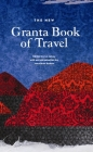 The New Granta Book of Travel Cover Image