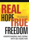 Real Hope, True Freedom: Understanding and Coping with Sex Addiction Cover Image