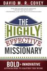 The Highly Effective Missionary: Bold & Innovative Approaches to Hasten the Work Cover Image