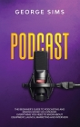 Podcast: The Beginner's Guide to Podcasting and Making Money as a Speaker. Everything you Need to Know about Equipment, Launch, Cover Image