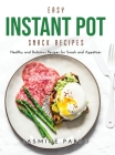 Easy Instant Pot Snack Recipes: Healthy and Delicious Recipes for Snack and Appetizer Cover Image