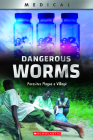 Dangerous Worms (XBooks) (Library Edition): Parasites Plague a Village (XBooks: Medical) Cover Image