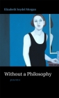 Without a Philosophy: Poems Cover Image