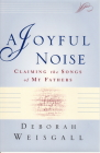 A Joyful Noise: Claiming the Songs of My Fathers Cover Image