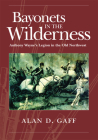 Bayonets in the Wilderness: Anthony Wayne's Legion in the Old Northwest (Campaigns and Commanders) Cover Image