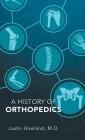 A History of Orthopedics Cover Image