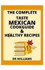 Mexican Cookguide: The Complete Taste of Mexican Cookguide and Healthy Recipes Cover Image