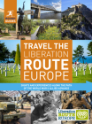 Rough Guides Travel the Liberation Route Europe: Sight and Experiences Along the Path of the World War II Allied Advance Cover Image