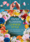 Paper Flowers Chinese Style: Create Handmade Gifts and Decorations Cover Image