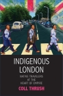 Indigenous London: Native Travelers at the Heart of Empire Cover Image
