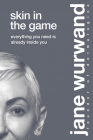 Skin in the Game: Everything You Need Is Already Inside You Cover Image