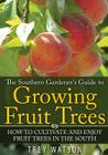 The Southern Gardener's Guide to Growing Fruit Trees in The South: How to Cultivate and Enjoy Fruit Trees in the South Cover Image
