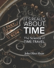 It's Really About Time: The Science of Time Travel Cover Image