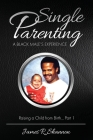 Single Parenting: A Black male's Experience; Raising a Child from Birth Cover Image