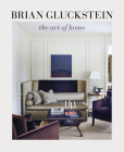 Brian Gluckstein: The Art of Home Cover Image