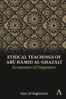 Ethical Teachings of Abū Ḥāmid Al-Ghazālī: Economics of Happiness Cover Image