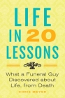 Life in 20 Lessons: What a Funeral Guy Discovered About Life, From Death Cover Image