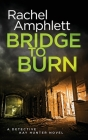 Bridge to Burn: A gripping British detective murder mystery (Detective Kay Hunter #7) Cover Image