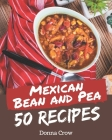 50 Mexican Bean and Pea Recipes: Mexican Bean and Pea Cookbook - Where Passion for Cooking Begins Cover Image