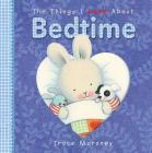 The Things I Love About Bedtime: Junior Board Edition Cover Image