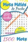 Mots Mêlés: 1500 Mots Mêlés - Format de Poche - 100 grilles avec solutions - 15.24 x 22.86 cm Cover Image