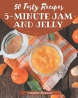 50 Tasty 5-Minute Jam and Jelly Recipes: Make Cooking at Home Easier with 5-Minute Jam and Jelly Cookbook! Cover Image