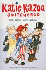 Red, White, and--Achoo! #33 (Katie Kazoo, Switcheroo #33) Cover Image